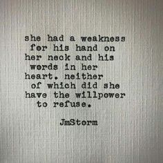 """""""She had a weakness for his hands on her neck and his words in her heart, neither of which did she have the willpower to refuse. Poetry Quotes, Words Quotes, Wise Words, Sayings, Qoutes, Soul Quotes, Sarcastic Quotes, Pretty Words, Beautiful Words"""