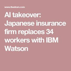 AI takeover: Japanese insurance firm replaces 34 workers with IBM Watson