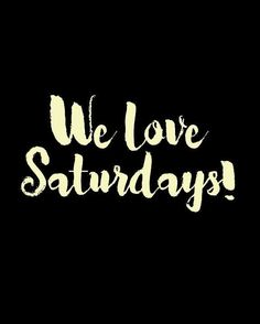 Love Saturdays!