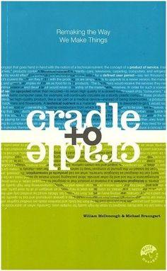 Cradle to cradle, remaking the way we make things - William McDonough y Michael Braungart