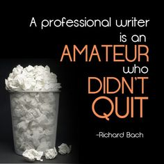 """""""A professional writer is an amateur who didn't quit."""" - Richard Bach"""