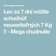 Len za 7 dní môžte schudnúť neuveriteľných 7 Kg !! - Mega chudnutie