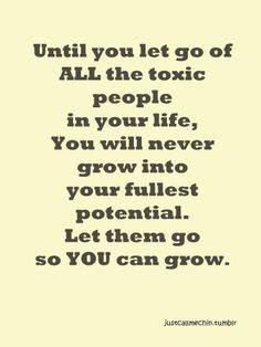 """Letting go of toxic people in your life doesn't mean there is something wrong with YOU and YOU have to go and """"fix"""" it. Blood is not always thicker than water... and relatives are not exempt. You are not entitled to treat me like crap because we have the same genetics. Period."""