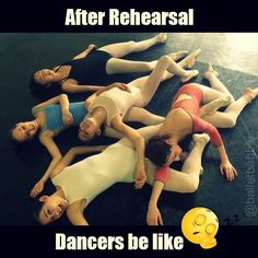 After rehearsal, dancers be like