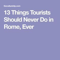 13 Things Tourists Should Never Do in Rome, Ever