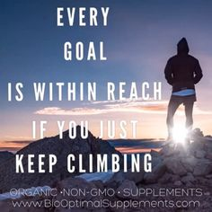 Every goal is within reach of you just keep climbing #biooptimal #supplements