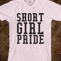 Short Girl Pride - Cute Quotes - Skreened T-shirts, Organic Shirts, Hoodies, Kids Tees, Baby One-Pieces and Tote Bags