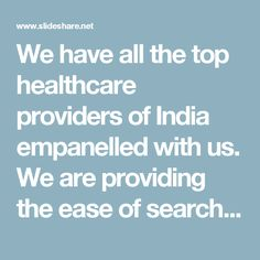 We have all the top healthcare providers of India empanelled with us. We are providing the ease of searching all the top healthcare facilities across the nation and avail the additional privilege to our Jiyo Members. All that the user has to do is to get registered with us and become a member of Jiyo India; thereafter a Jiyo Member can choose the services and utilize the privileges offered by us after visiting our website i.e. www.jiyoindia.com