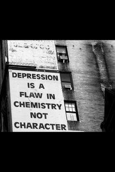 Depression...real depression, not acute sadness, is a chemical imbalance. Mental turmoil is just as serious as the physical turmoil of illness. Address it.