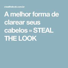 A melhor forma de clarear seus cabelos » STEAL THE LOOK