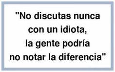 No discutas nunca con un idiota