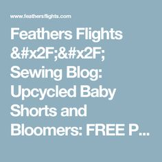 Feathers Flights // Sewing Blog: Upcycled Baby Shorts and Bloomers: FREE Pattern!