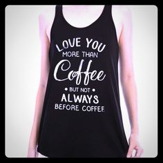 "Coffee Tank This is a brand new boutique tank (didn't come with tags because I had to purchase in bulk) made in the USA. It says ""Love you more than coffee, but not always before coffee"". I have 3 sizes available. S, M & L                                          ❗️Please don't purchase this listing, tag me which size you'd like and I'll make you a new listing with discounted shipping❗️ Boutique Tops Tank Tops"