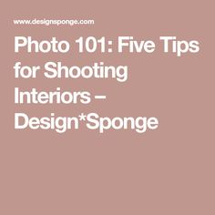 Photo 101: Five Tips for Shooting Interiors – Design*Sponge