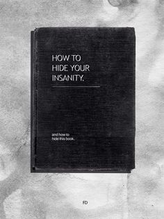 How to hide your insanity and how to hide this book, books, literature, reading Tumblr Book, Books To Read, My Books, Dark Books, Reading Books, Book Title, Book Lists, Book Worms, Funny Pictures