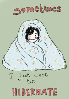 I wanna hibernate