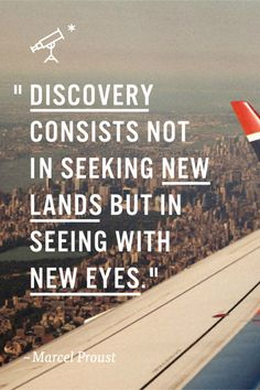 'Discovery consists not in seeking new lands but in seeing with new eyes.' - Marcel Proust  #Quotation #Discovery #Proust