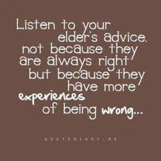 Listen to your elders...