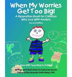 When My Worries Get Too Big!: A Relaxation Book for Children Who Live with Anxiety, Revised and Expanded Second Edition - Now with Teaching Activities! : Paperback : Kari Dunn Buron : 9781937473808