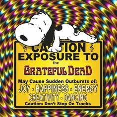 Caution Exposure to the Grateful Dead.....