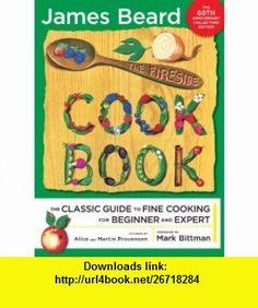 The Fireside Cook Book A Complete Guide to Fine Cooking for Beginner and Expert James Beard, Alice Provensen, Martin Provensen, Mark Bittman , ISBN-10: 1416589678  ,  , ASIN: B003IWYGFC , tutorials , pdf , ebook , torrent , downloads , rapidshare , filesonic , hotfile , megaupload , fileserve