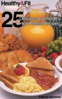 Healthy and Fit: 25 Delicious and Healthy High-Protein Recipes by Patricia Richards, http://www.amazon.com/dp/B008EY7J1C/ref=cm_sw_r_pi_dp_.7wqrb19K0M4T