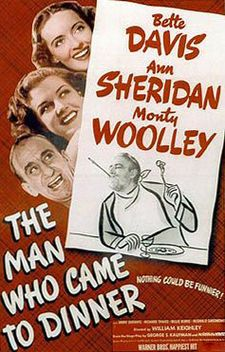 Bette Davis, Ann Sheridan, Monty Woolley. Director: William Keighley. IMDB: 7.7  ______________________ http://en.wikipedia.org/wiki/The_Man_Who_Came_to_Dinner_(film) http://www.rottentomatoes.com/m/1013201-man_who_came_to_dinner/?search=the%20man%20who%20came%20to%20dinner http://www.tcm.com/tcmdb/title/82721/The-Man-Who-Came-to-Dinner/ Article: http://www.tcm.com/tcmdb/title/82721/The-Man-Who-Came-to-Dinner/articles.html http://www.allmovie.com/movie/the-man-who-came-to-dinner-v31097