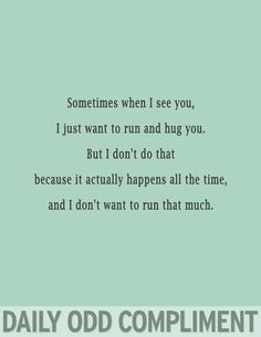 Quotes About Love For Him : Daily Odd Compliment: Photo… Me Quotes, Funny Quotes, Funny Memes, Random Quotes, Friend Quotes, Qoutes, Daily Odd, Odd Compliments, When I See You