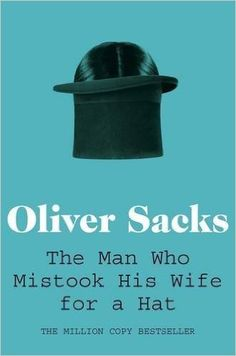 The Man Who Mistook His Wife for a Hat: Amazon.co.uk: Oliver Sacks: 9780330523622: Books