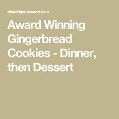 Award Winning Gingerbread Cookies - Dinner, then Dessert