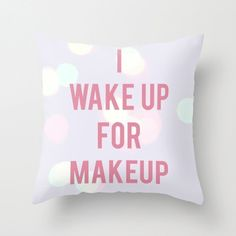 A pillow that speaks the truth. | 23 Gifts That Will Make All Makeup Lovers Swoon