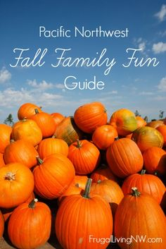 Pacific Northwest Fall Family Fun Guide -- Festivals, Fairs & Pumpkins in Oregon & Washington