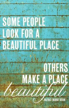 be someone who makes a place beautiful