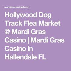 Flea market mardi gras casino mardi gras casino in hallendale fl