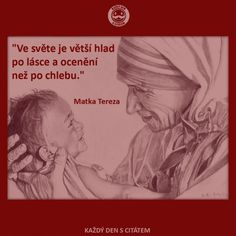 citáty - Ve světe je větší hlad, matka tereza Mother Teresa, Matka Tereza, Motto, Sentences, My Friend, Quotations, Cool Art, Bible, Humor