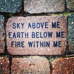 Sky above me. Earth below me. Fire within me. #words #truth