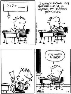 "Math - Calvin & Hobbes - ""I cannot answer this question as it is against my religious principles. Calvin And Hobbes Comics, Calvin And Hobbes Quotes, Best Funny Pictures, Funny Images, Hobbes And Bacon, Math Cartoons, Beste Comics, Math Humor, Writing Humor"