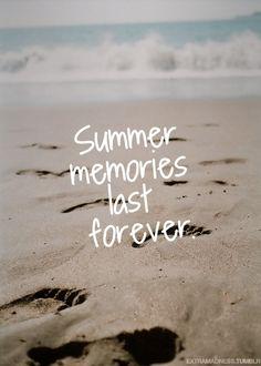 Summer memories last forever.