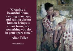 """wrathofgnon: """"""""Creating a beautiful home, a strong marriage, and raising decent human beings is an art form, not something you do in your spare time. Shining Tears, Great Quotes, Inspirational Quotes, Awesome Quotes, Strong Marriage, Marriage Relationship, Relationships, Catholic Quotes, Quotable Quotes"""