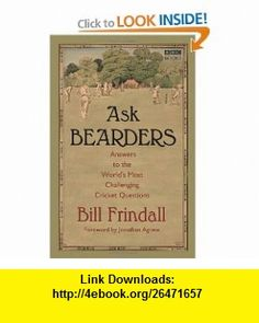 Ask Bearders Answers to the Worlds Most Challenging Cricket Questions (9781846078804) Bill Frindall, Jonathan Agnew , ISBN-10: 1846078806  , ISBN-13: 978-1846078804 ,  , tutorials , pdf , ebook , torrent , downloads , rapidshare , filesonic , hotfile , megaupload , fileserve