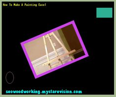 How To Make A Painting Easel 133616 - Woodworking Plans and Projects!