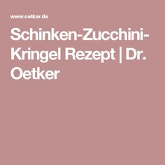 Schinken-Zucchini-Kringel Rezept | Dr. Oetker