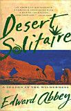 Desert Solitaire, by Edward Abbey  A season working at Arches National Park and reflecting on wilderness.