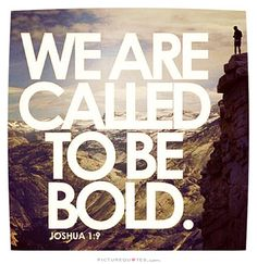 We are called to be bold. Picture Quote #1