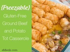 Freezable Gluten Free Ground Beef and Potato Tot Casserole