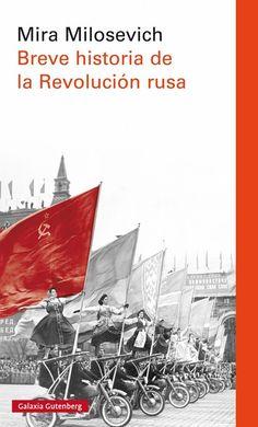 Breve historia de la Revolución Rusa / Mira Milosevich. A diferencia de la mayoría de las obras publicados sobre la revolución rusa, este libro la analiza como un ciclo de cien años. Mira Milosevich ofrece un análisis desde múltiples perspectivas (política, ideología, cultura, cambios socioeconómicos, guerras).