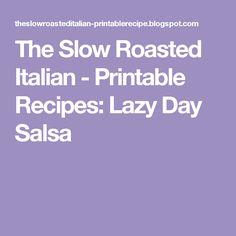 The Slow Roasted Italian - Printable Recipes: Lazy Day Salsa