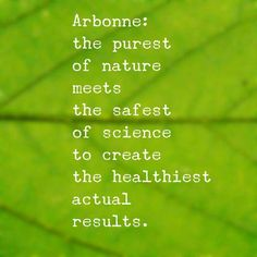 I cannot even consider using anything other than Arbonne for my family.. PURE SAFE BENEFICIAL