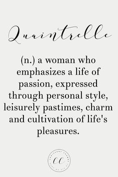 Definition of a Quaintrelle - a woman who emphasizes a life of passion, expressed through personal style, leisurely pastimes, charm and cultivation of life's pleasures.