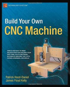 Build Your Own CNC Machine (Technology in Action): James Floyd Kelly, Patrick Hood-Daniel: 9781430224891: Amazon.com: Books